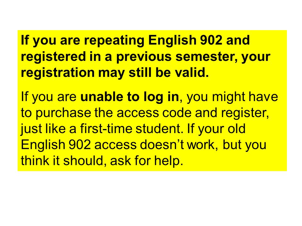 If you are repeating English 902 and registered in a previous semester, your registration may still be valid.
