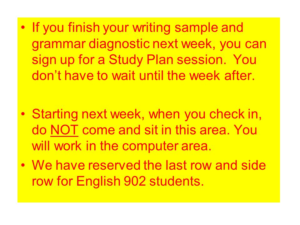 If you finish your writing sample and grammar diagnostic next week, you can sign up for a Study Plan session.