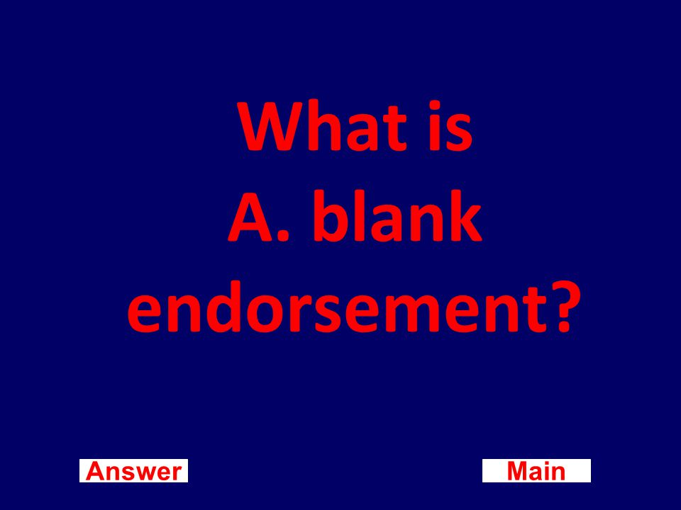 Main New Question Answer An endorsement on the back of a check consisting only of a signature is A.
