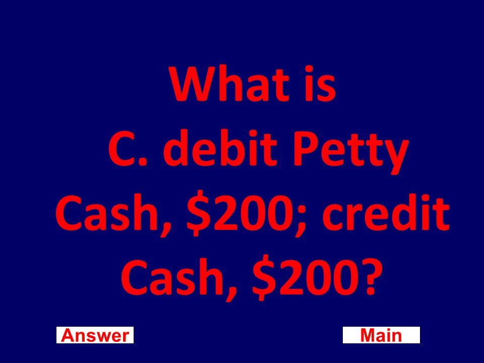 Main New Question Answer The entry to establish a $ petty cash fund is: A.