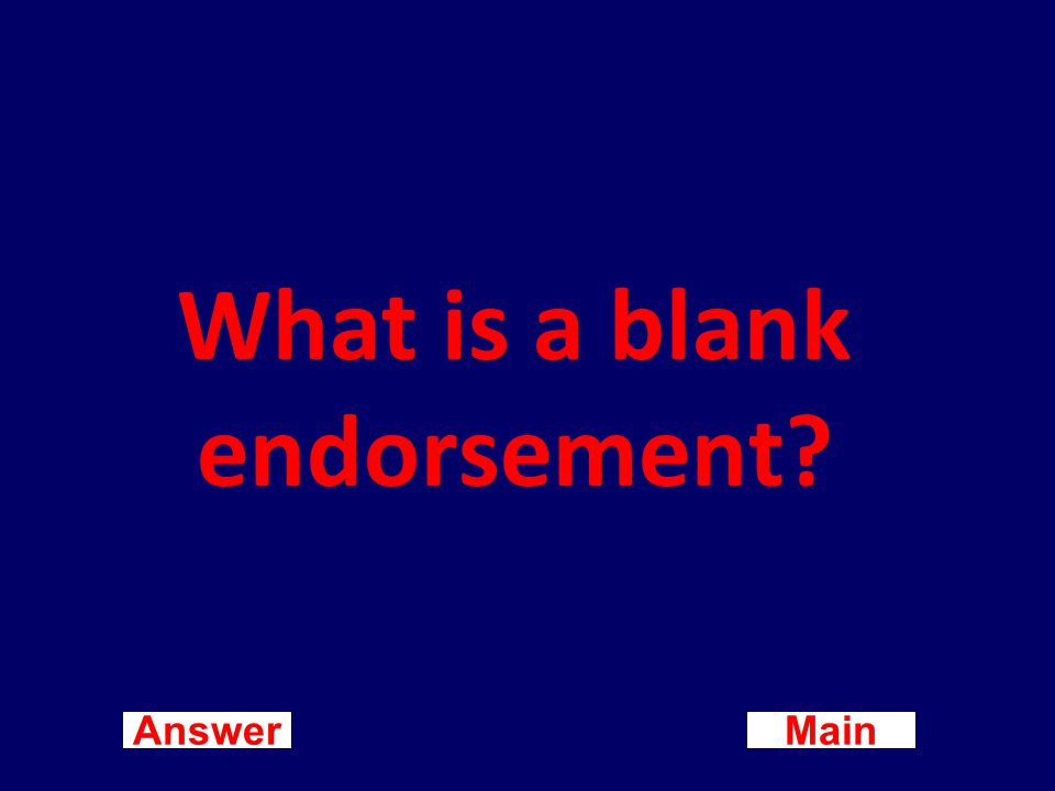 Main New Question Answer An endorsement consisting only of the endorser's signature.