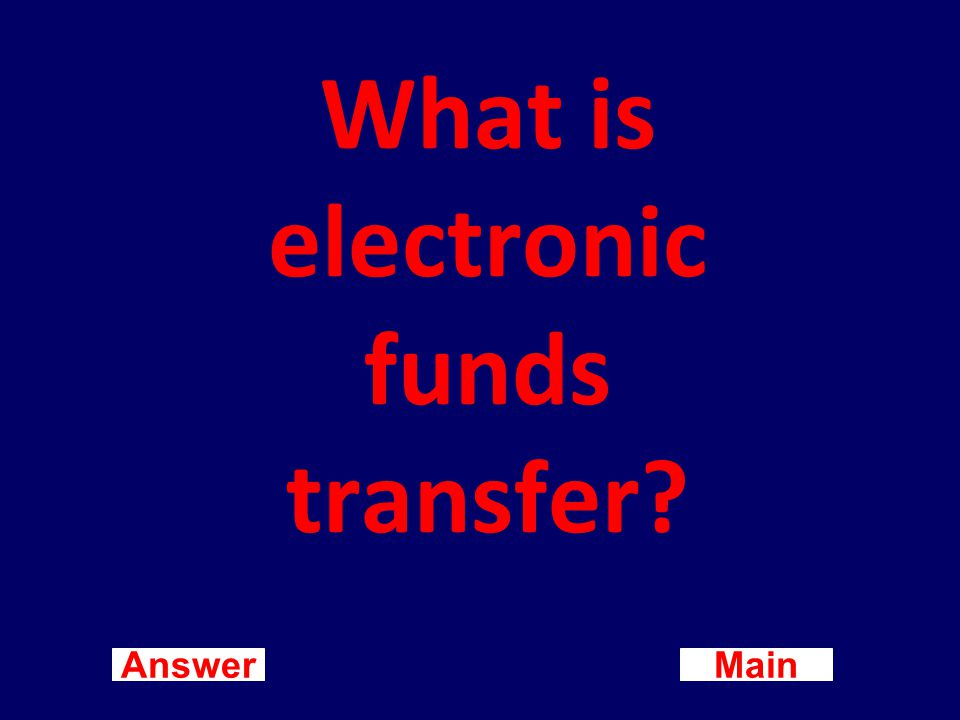 Main New Question Answer A computerized cash payment system that transfers funds without the use of check, currency, or other paper documents.