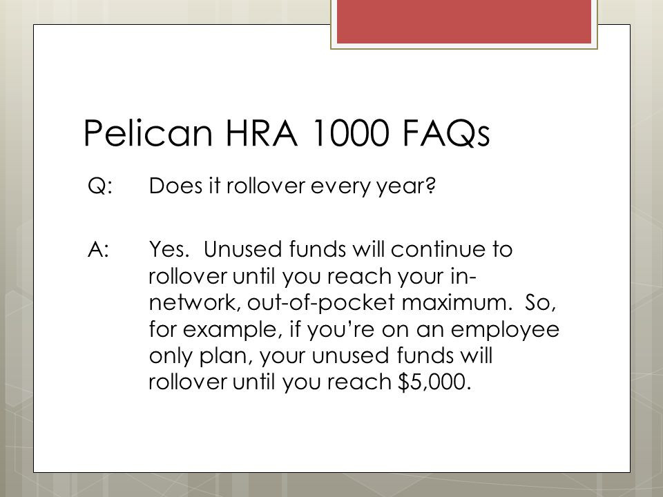 Pelican HRA 1000 FAQs Q: Does it rollover every year.