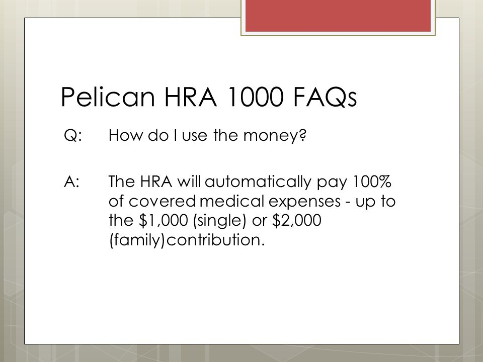 Pelican HRA 1000 FAQs Q: How do I use the money.