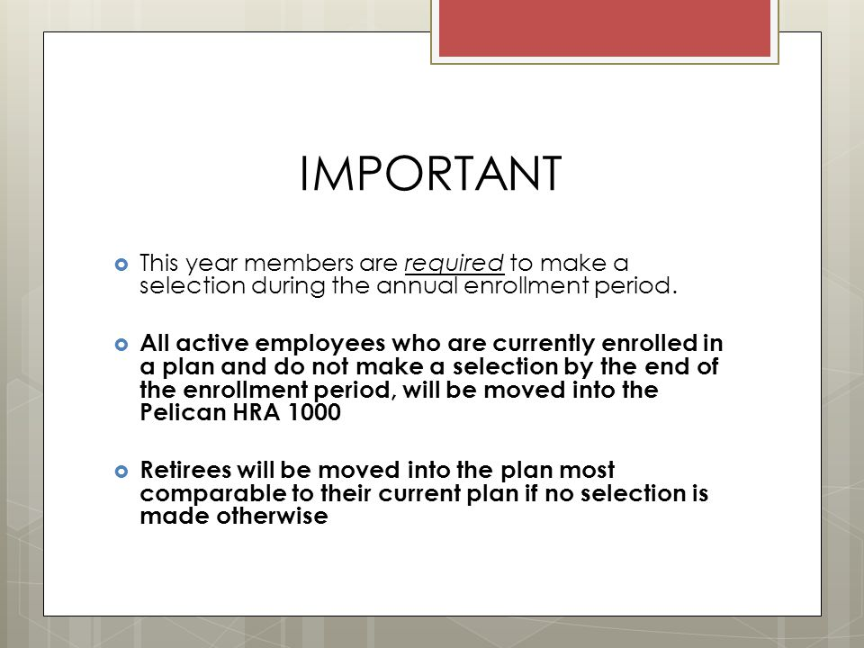 IMPORTANT  This year members are required to make a selection during the annual enrollment period.