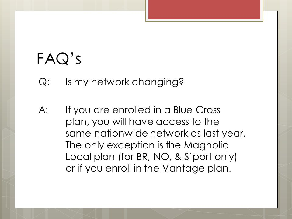 FAQ's Q: Is my network changing.