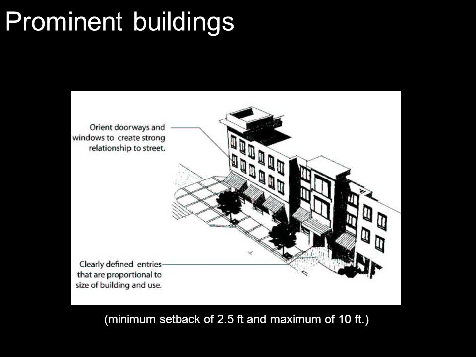 Prominent buildings (minimum setback of 2.5 ft and maximum of 10 ft.)