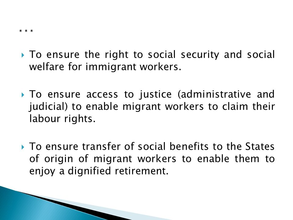  To ensure the right to social security and social welfare for immigrant workers.
