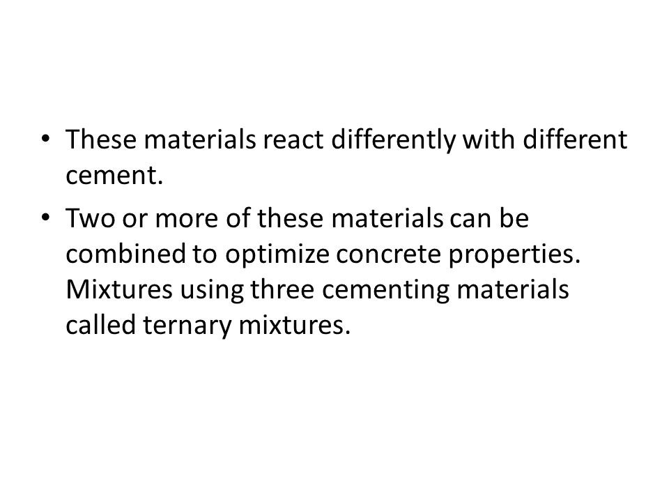These materials react differently with different cement.