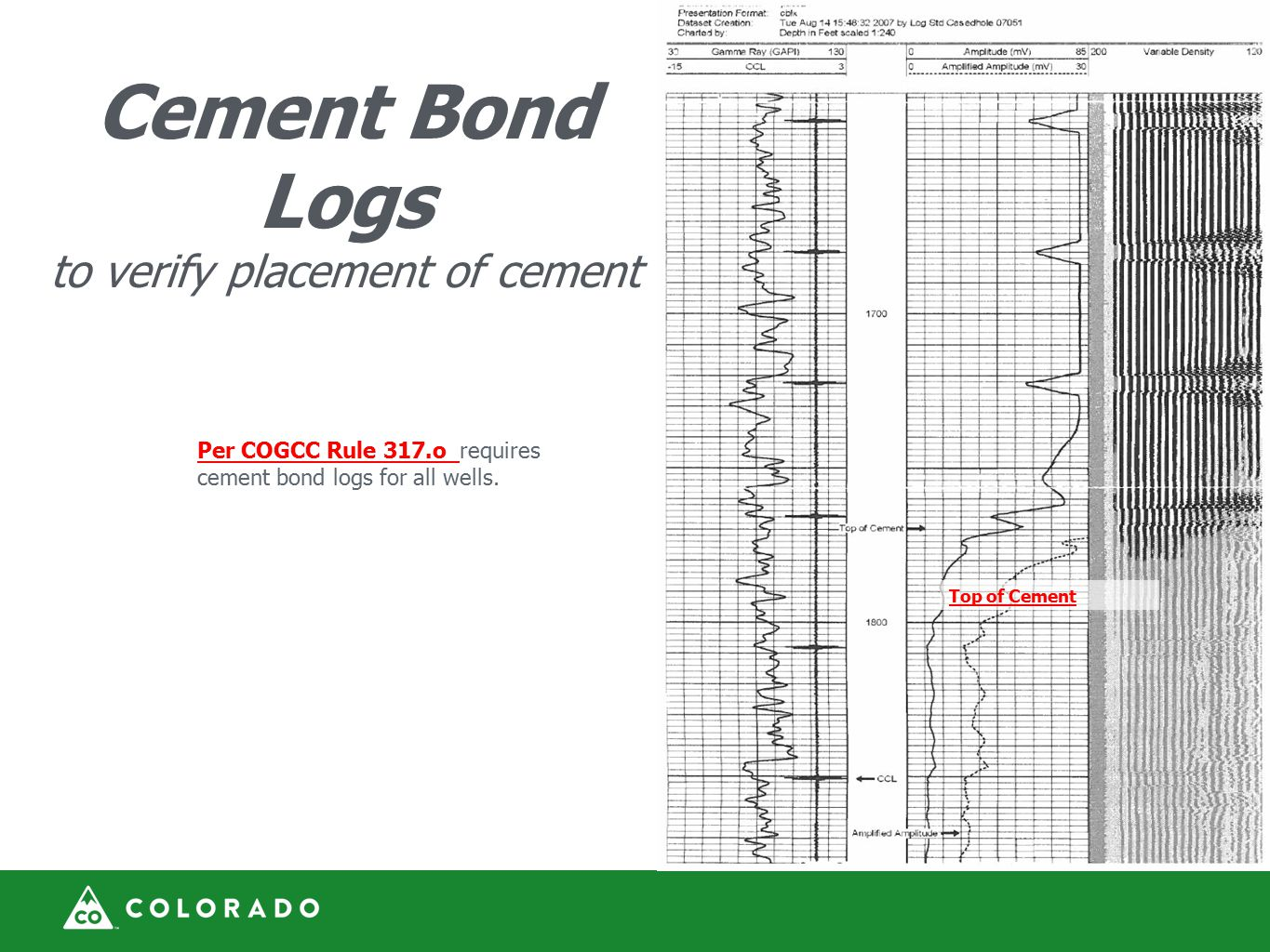 Per COGCC Rule 317.o requires cement bond logs for all wells.