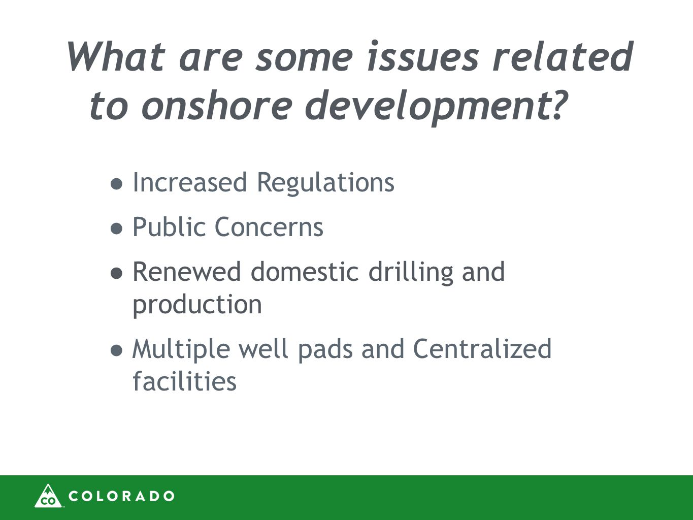 ●Increased Regulations ●Public Concerns ●Renewed domestic drilling and production ●Multiple well pads and Centralized facilities