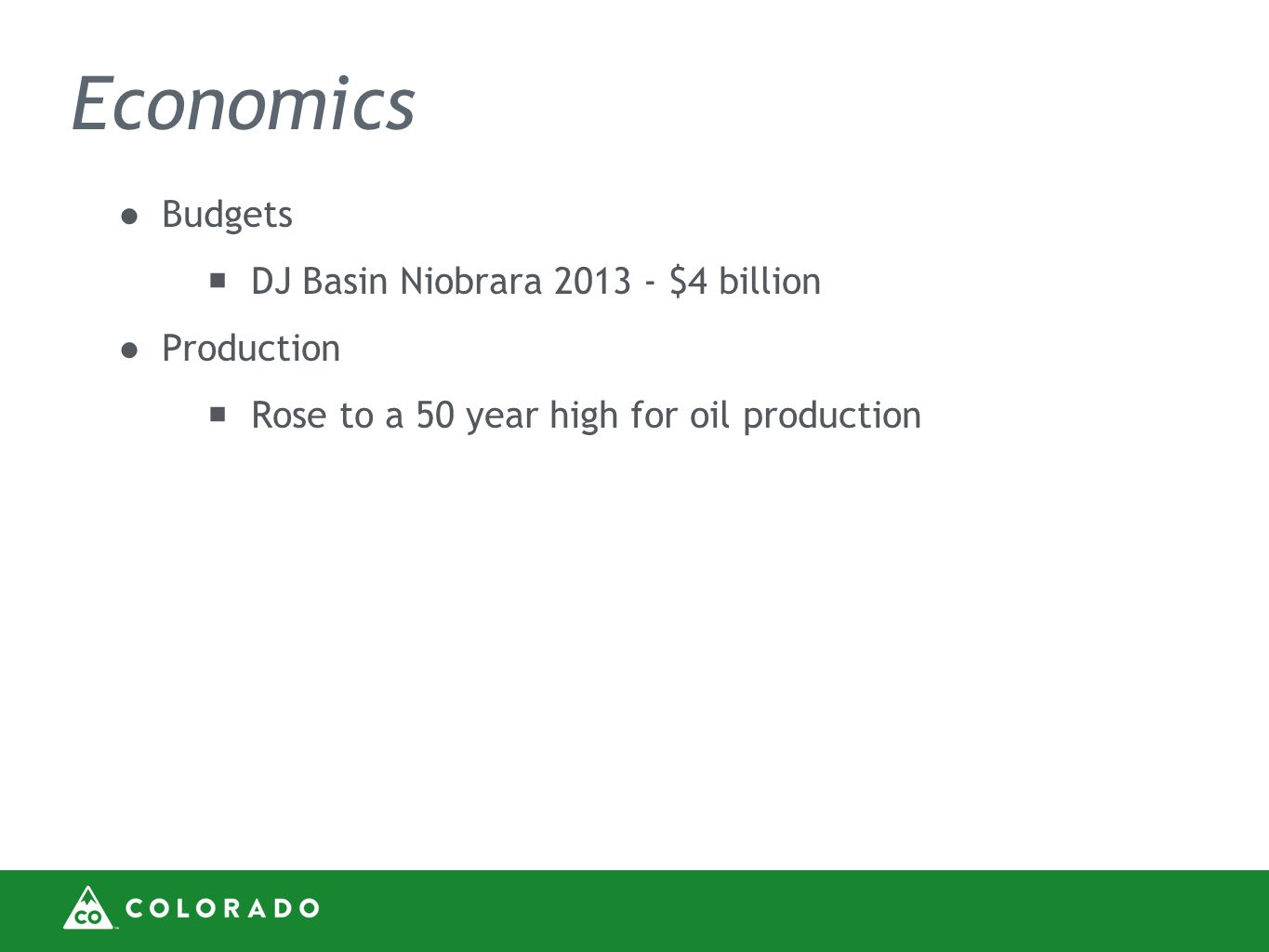 Economics ●Budgets  DJ Basin Niobrara $4 billion ●Production  Rose to a 50 year high for oil production