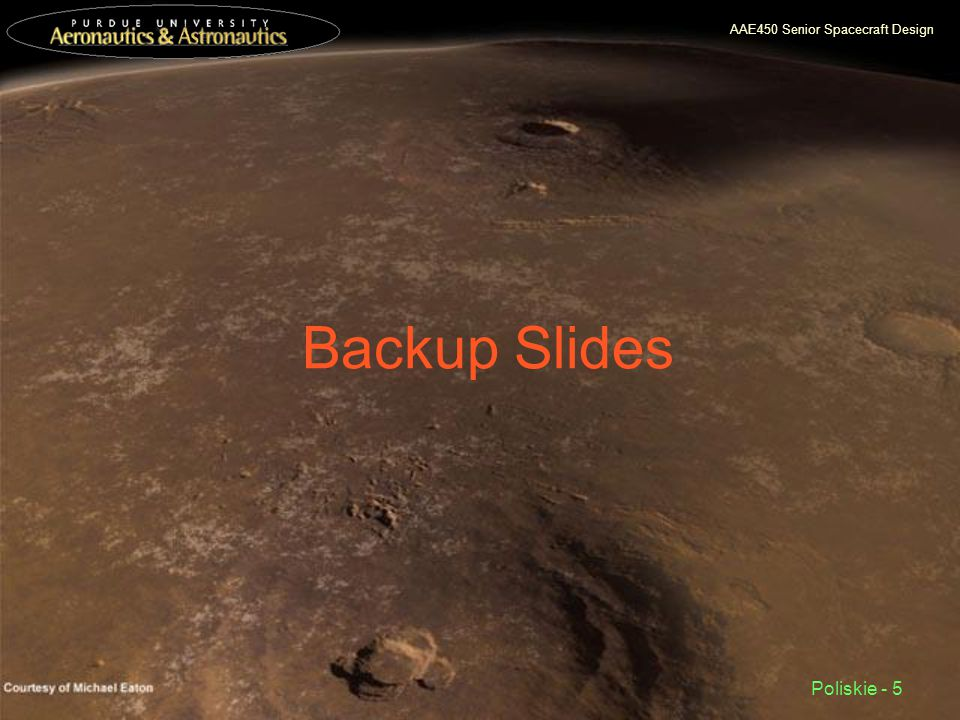 AAE450 Senior Spacecraft Design Poliskie - 5 Backup Slides