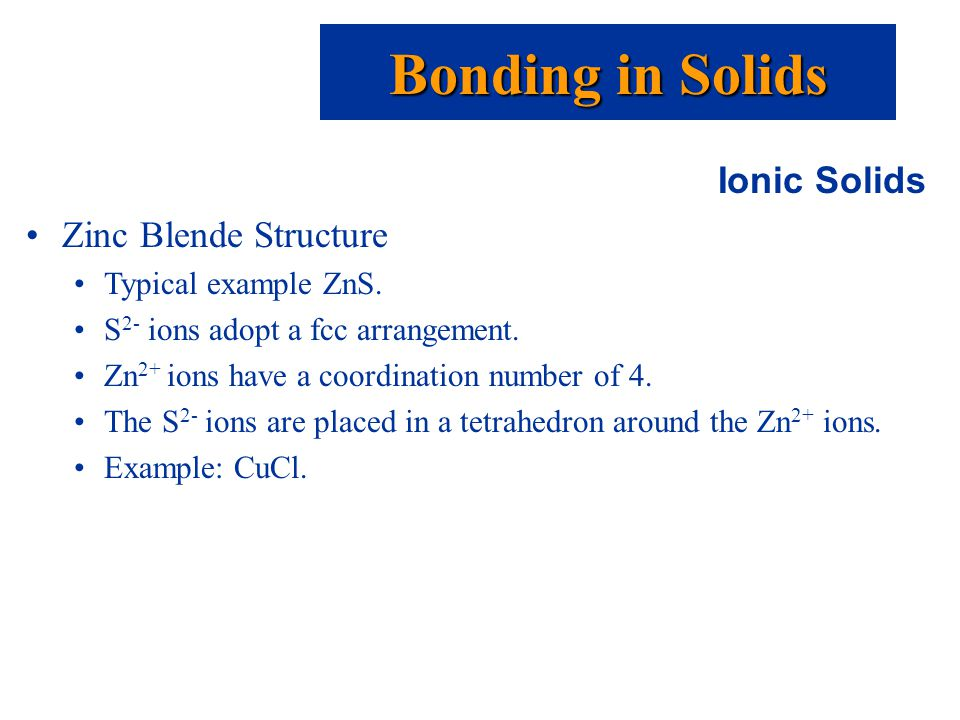 Ionic Solids Zinc Blende Structure Typical example ZnS.