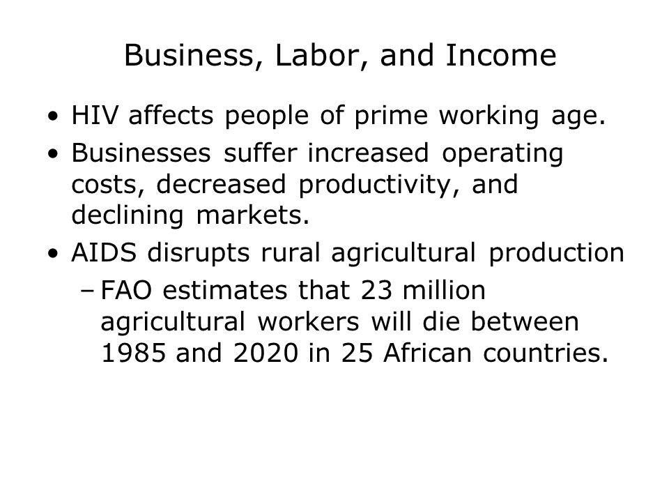 Business, Labor, and Income HIV affects people of prime working age.