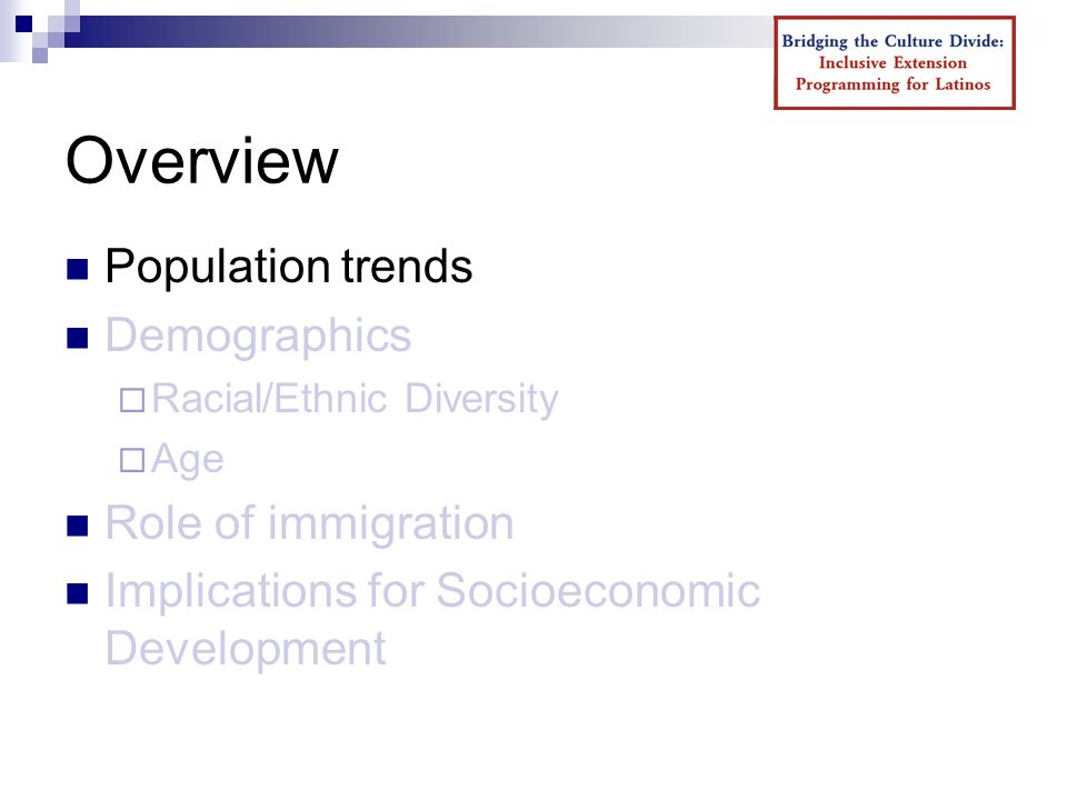 Overview Population trends Demographics  Racial/Ethnic Diversity  Age Role of immigration Implications for Socioeconomic Development
