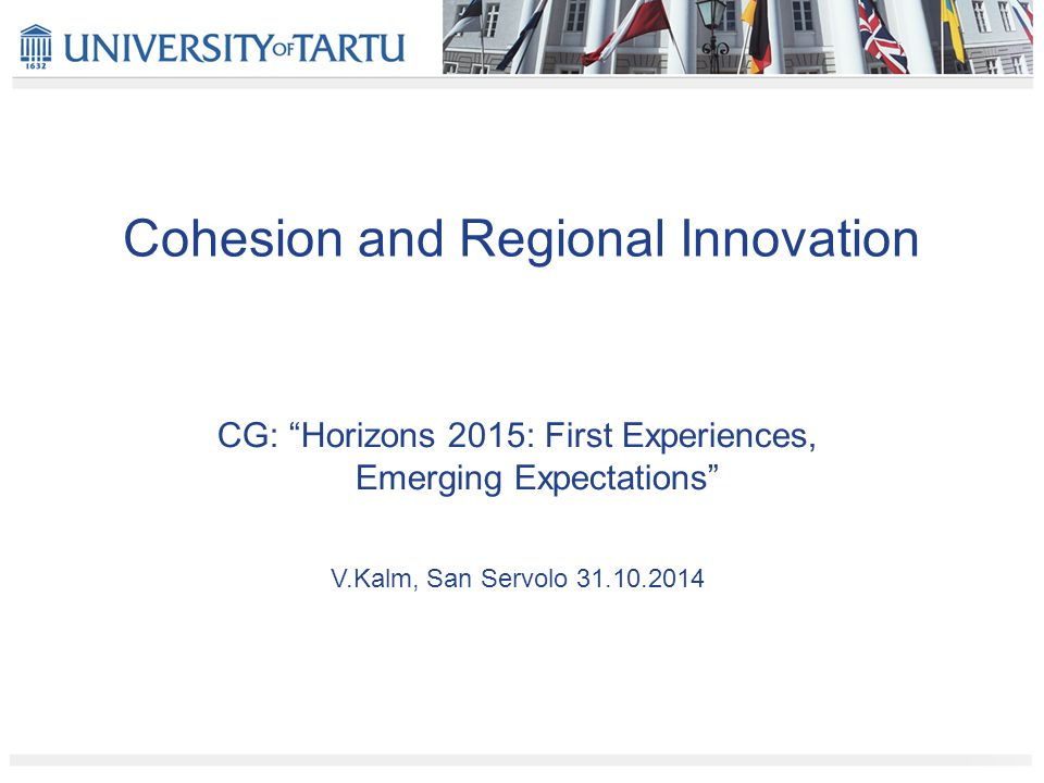 Cohesion and Regional Innovation CG: Horizons 2015: First Experiences, Emerging Expectations V.Kalm, San Servolo