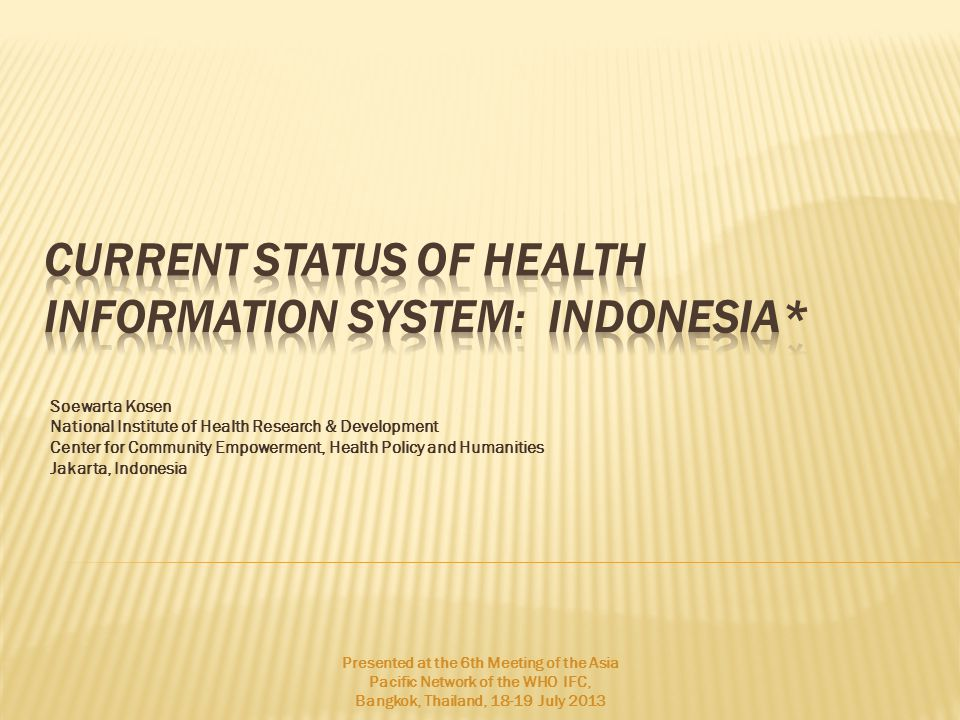 Soewarta Kosen National Institute of Health Research & Development Center for Community Empowerment, Health Policy and Humanities Jakarta, Indonesia Presented at the 6th Meeting of the Asia Pacific Network of the WHO IFC, Bangkok, Thailand, July 2013
