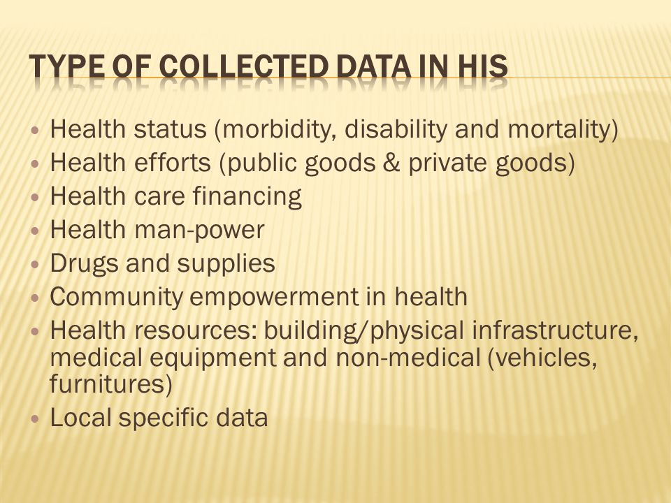 Health status (morbidity, disability and mortality) Health efforts (public goods & private goods) Health care financing Health man-power Drugs and supplies Community empowerment in health Health resources: building/physical infrastructure, medical equipment and non-medical (vehicles, furnitures) Local specific data