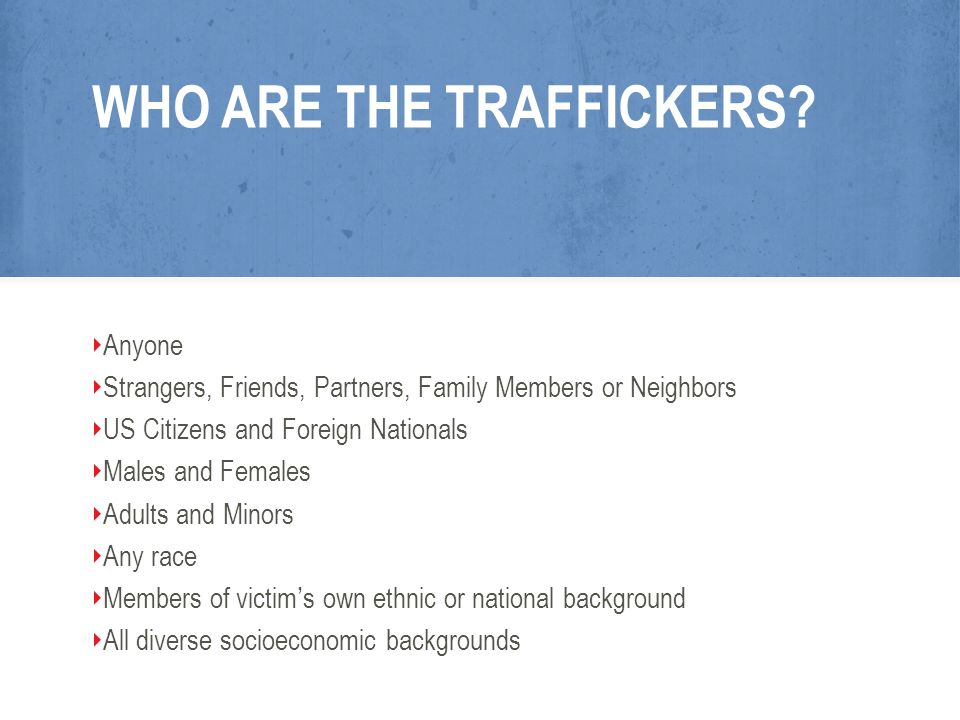 WHO ARE THE TRAFFICKERS.
