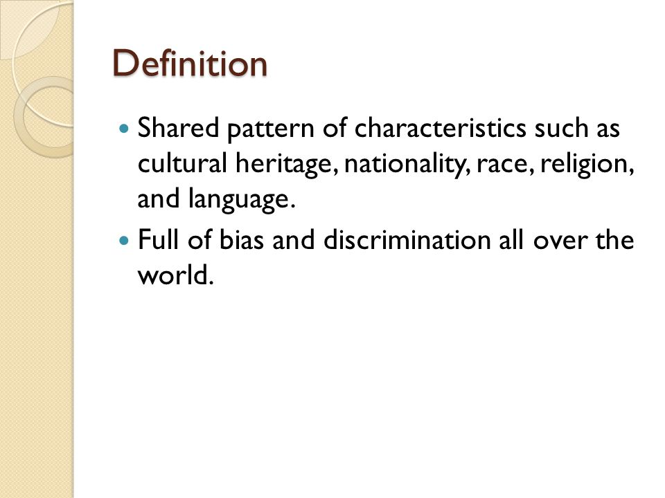 Definition Shared pattern of characteristics such as cultural heritage, nationality, race, religion, and language.