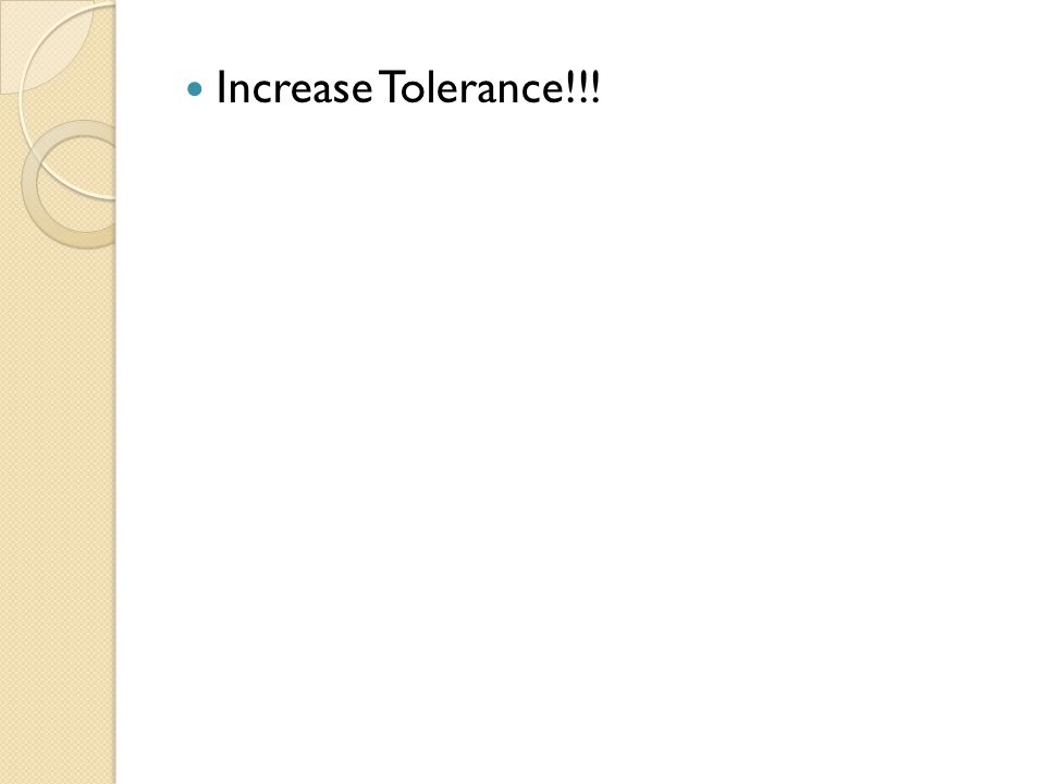 Increase Tolerance!!!