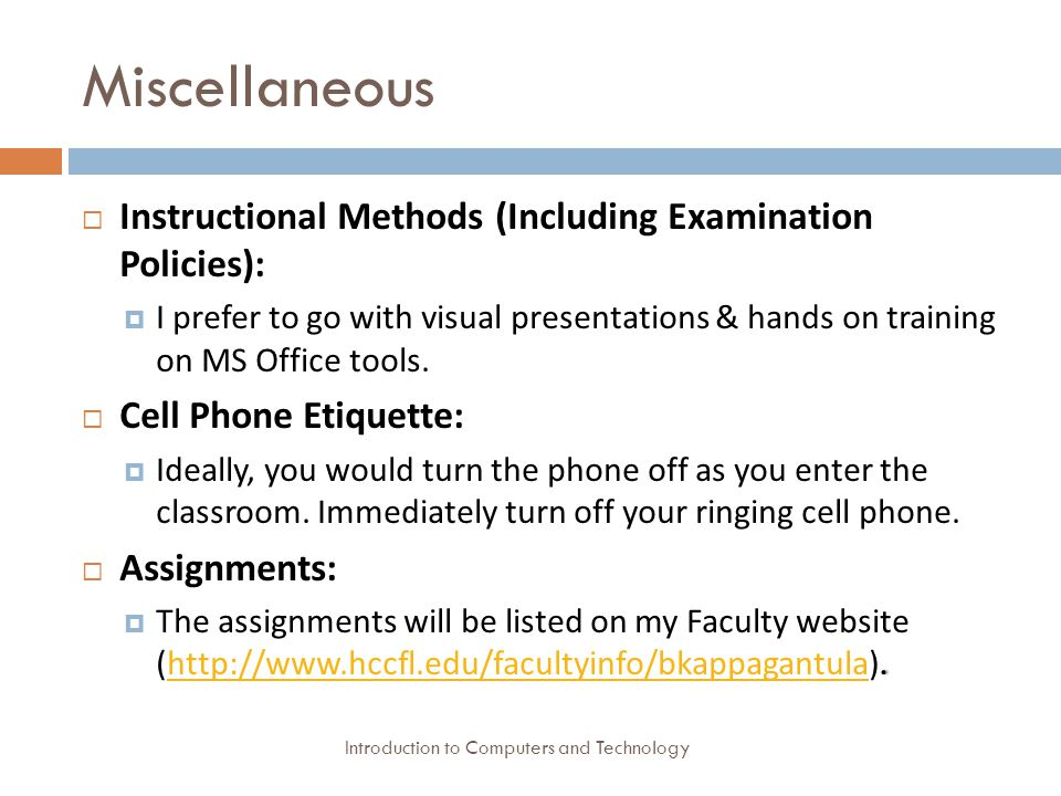 Miscellaneous Introduction to Computers and Technology  Instructional Methods (Including Examination Policies):  I prefer to go with visual presentations & hands on training on MS Office tools.