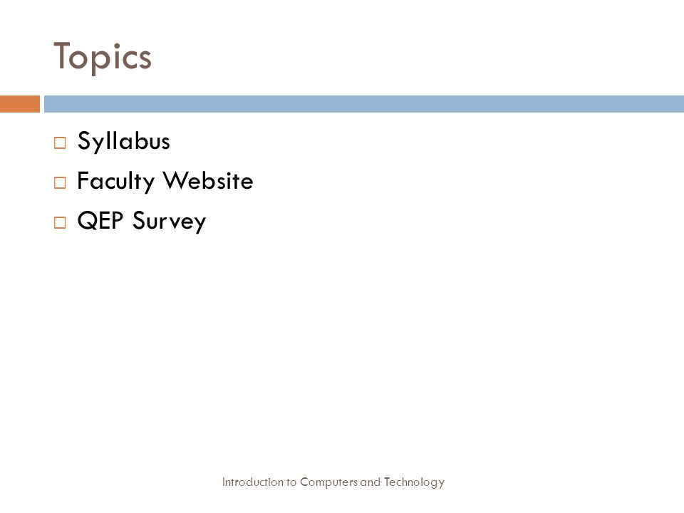 Topics  Syllabus  Faculty Website  QEP Survey Introduction to Computers and Technology