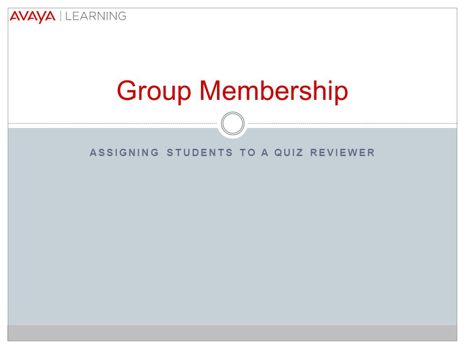 ASSIGNING STUDENTS TO A QUIZ REVIEWER Group Membership