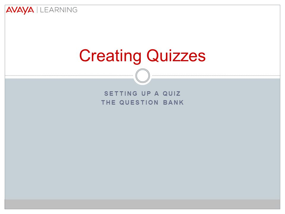 SETTING UP A QUIZ THE QUESTION BANK Creating Quizzes