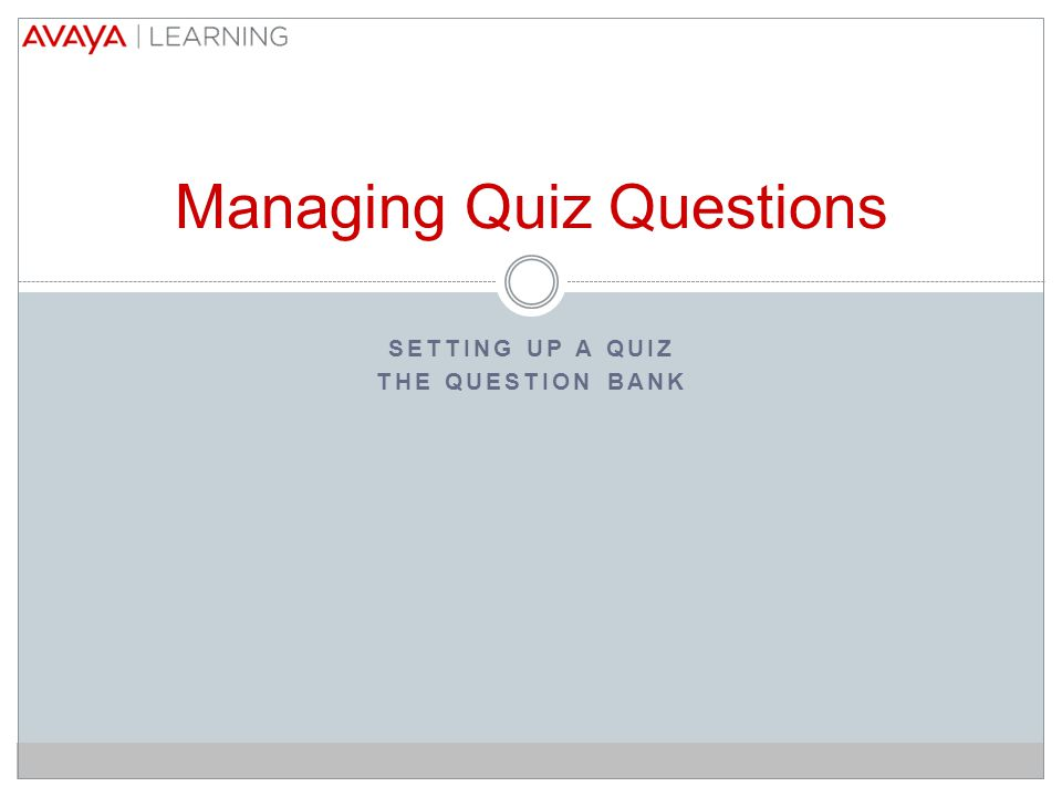SETTING UP A QUIZ THE QUESTION BANK Managing Quiz Questions