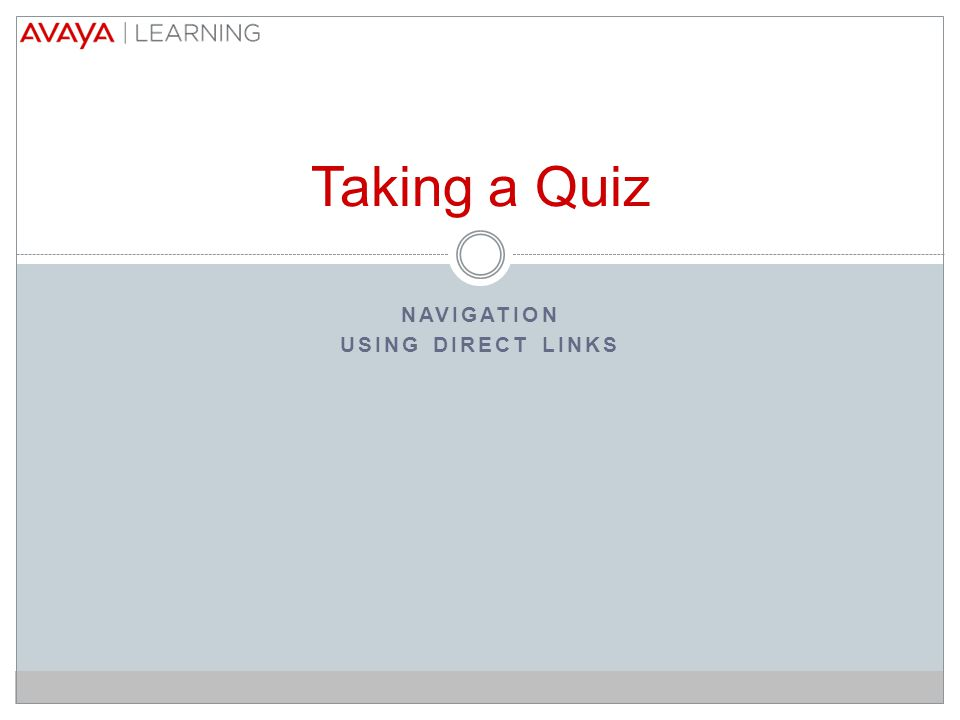 NAVIGATION USING DIRECT LINKS Taking a Quiz