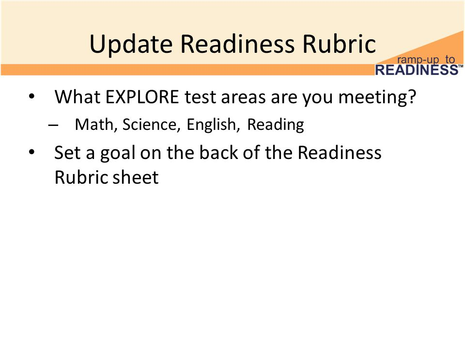 Update Readiness Rubric What EXPLORE test areas are you meeting.