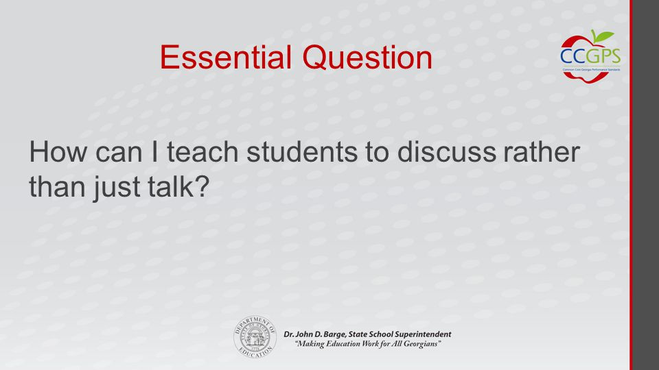 Essential Question How can I teach students to discuss rather than just talk
