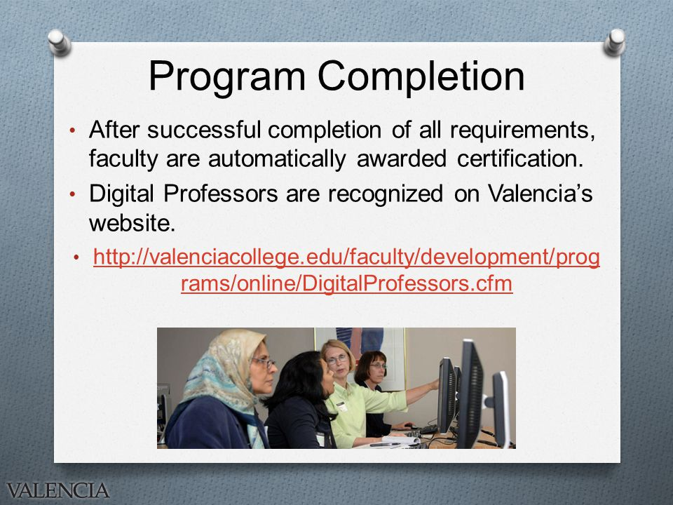 Program Completion After successful completion of all requirements, faculty are automatically awarded certification.