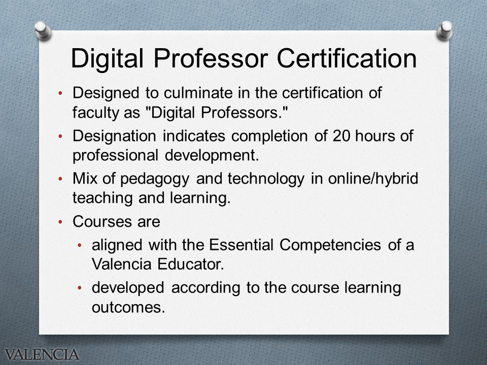 Digital Professor Certification Designed to culminate in the certification of faculty as Digital Professors. Designation indicates completion of 20 hours of professional development.