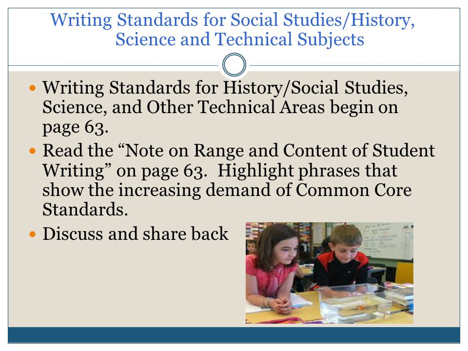 Writing Standards for Social Studies/History, Science and Technical Subjects Writing Standards for History/Social Studies, Science, and Other Technical Areas begin on page 63.