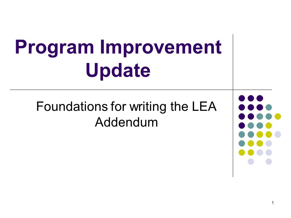 1 Program Improvement Update Foundations for writing the LEA Addendum