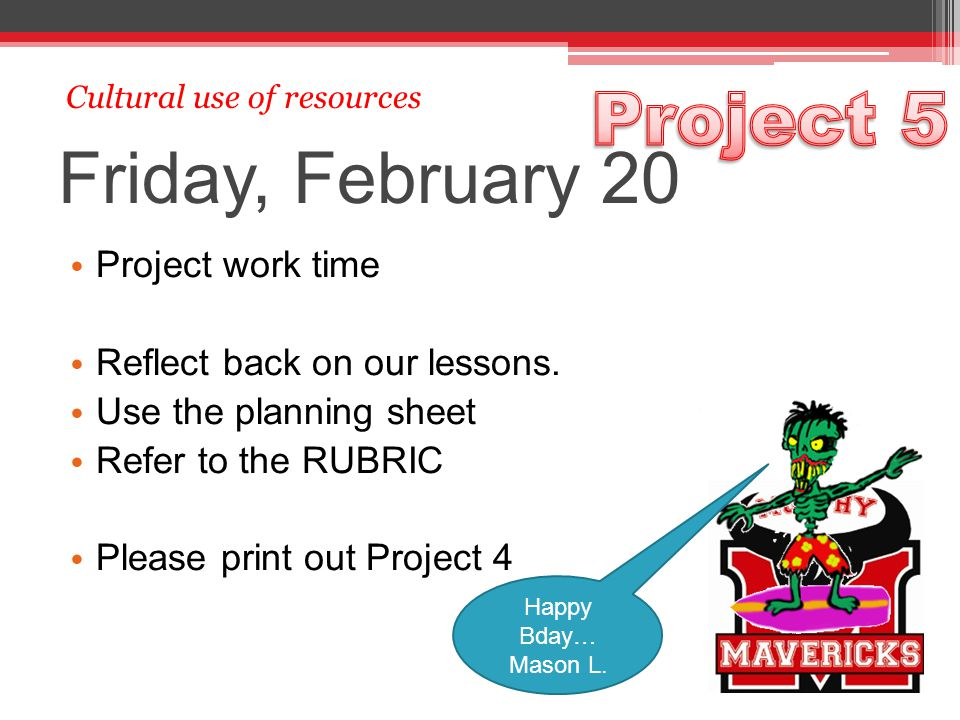 Friday, February 20 Project work time Reflect back on our lessons.