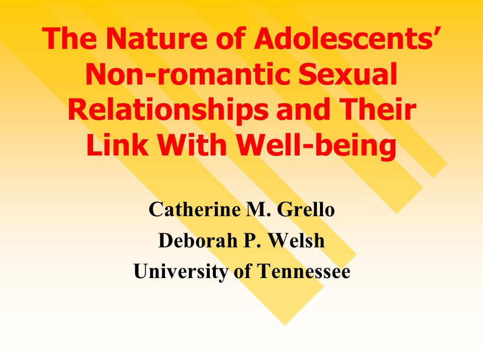 The Nature of Adolescents' Non-romantic Sexual Relationships and Their Link With Well-being Catherine M.