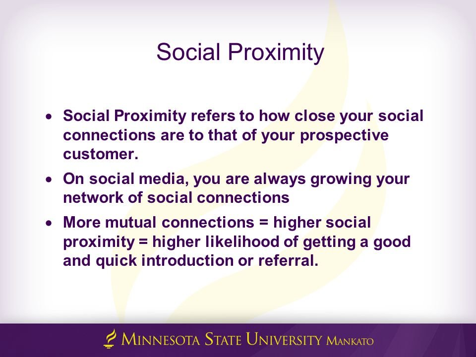 Social Proximity  Social Proximity refers to how close your social connections are to that of your prospective customer.