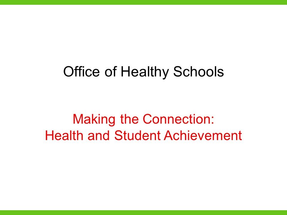Making the Connection: Health and Student Achievement Office of Healthy Schools