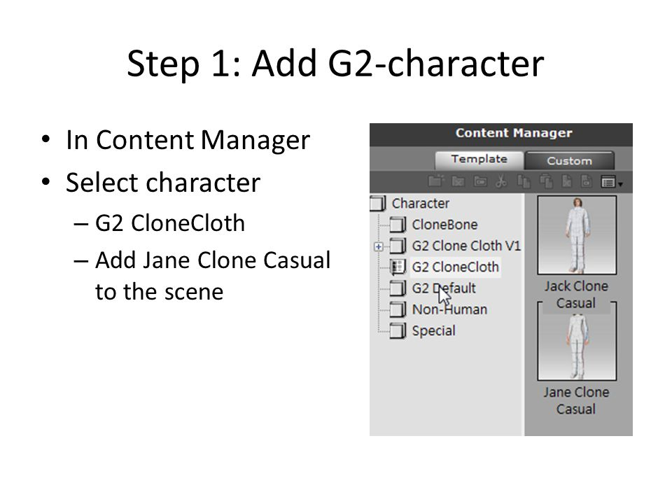 e57b54fdfb62 4 Step 1  Add G2-character In Content Manager Select character – G2  CloneCloth – Add Jane Clone Casual to the scene