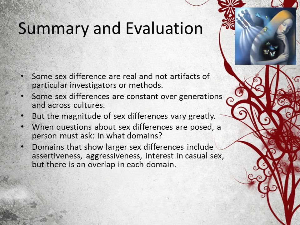 Summary and Evaluation Some sex difference are real and not artifacts of particular investigators or methods.
