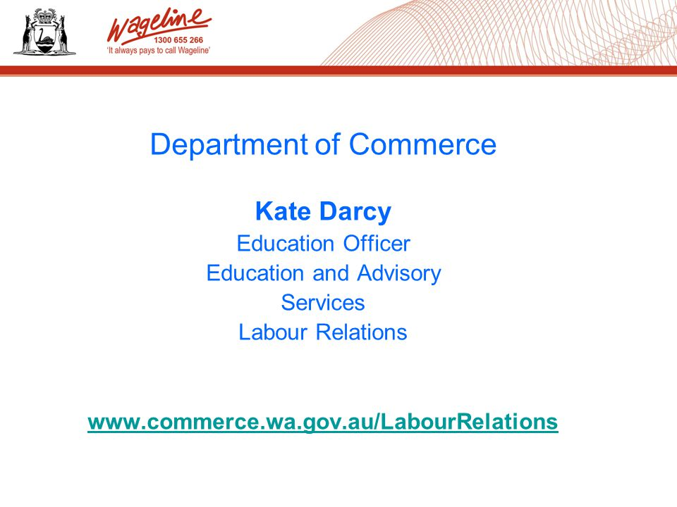 Department of Commerce Kate Darcy Education Officer Education and Advisory Services Labour Relations
