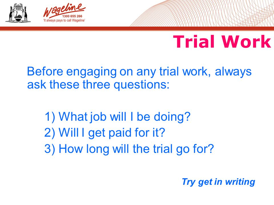 Trial Work Before engaging on any trial work, always ask these three questions: 1) What job will I be doing.