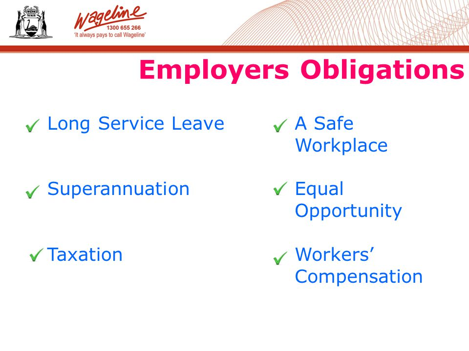 Employers Obligations A Safe Workplace Equal Opportunity Workers' Compensation Long Service Leave Superannuation Taxation