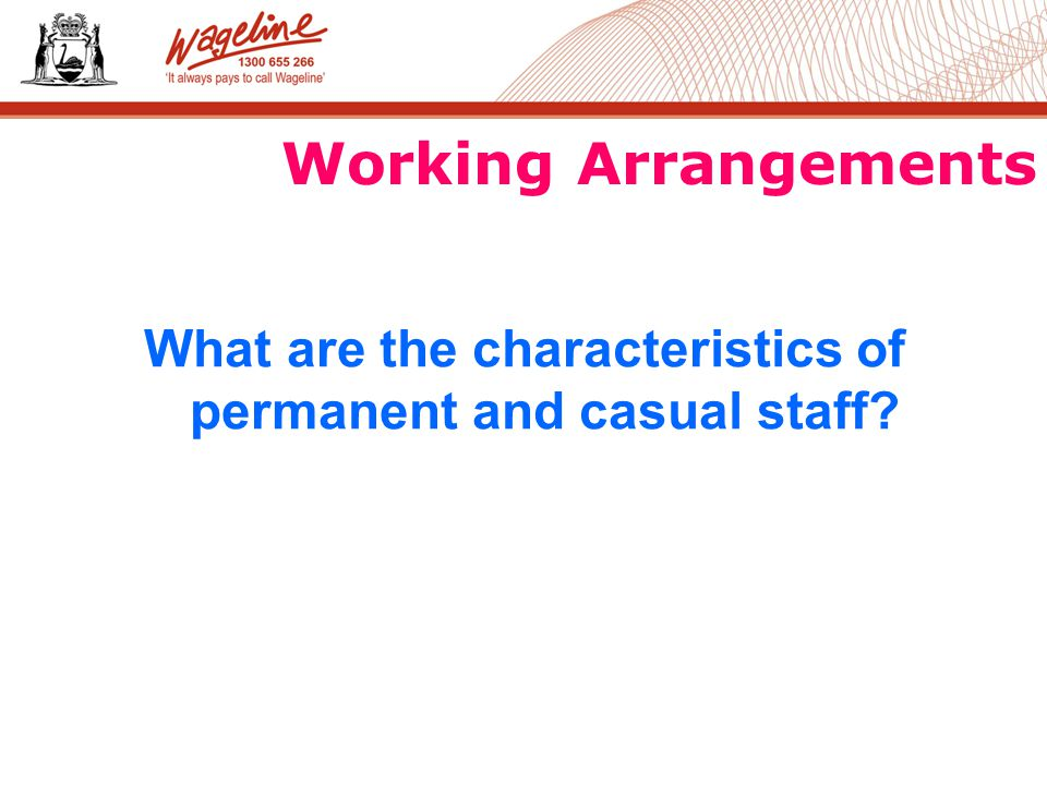 Working Arrangements What are the characteristics of permanent and casual staff