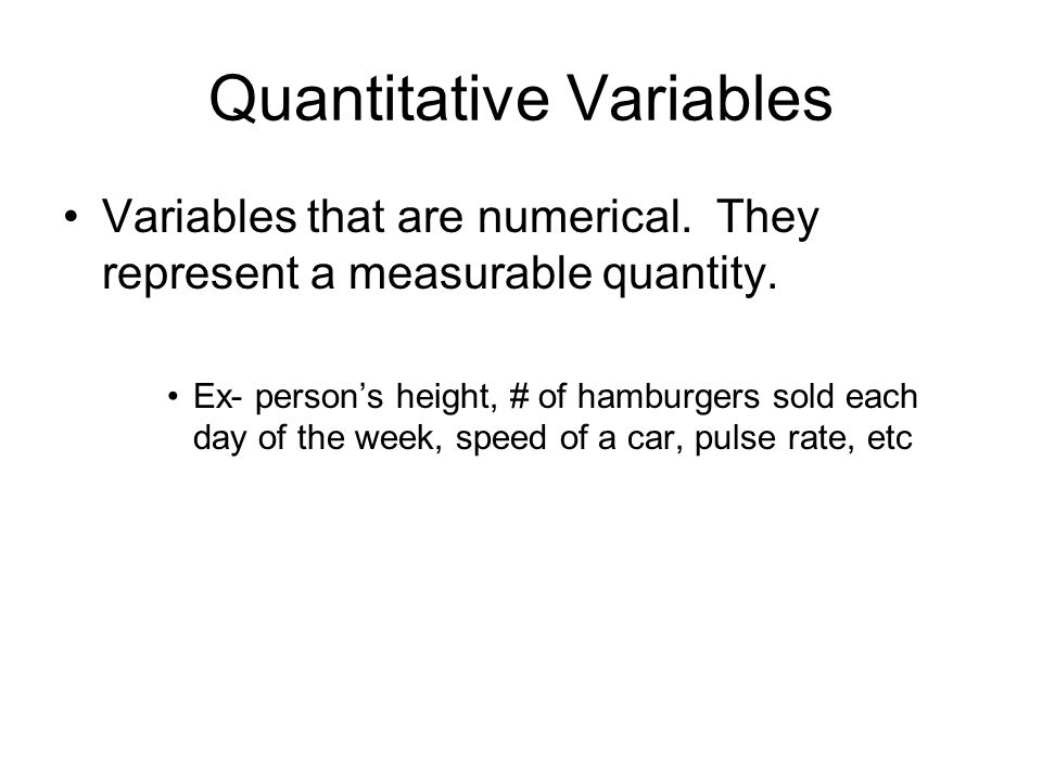 Quantitative Variables Variables that are numerical.