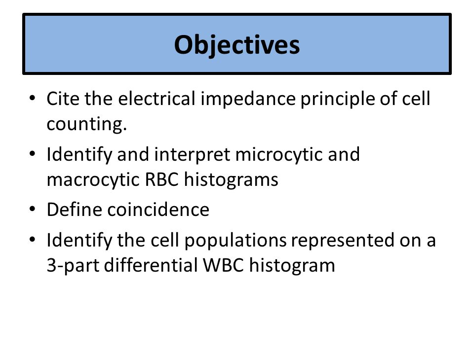 Objectives Cite the electrical impedance principle of cell counting.